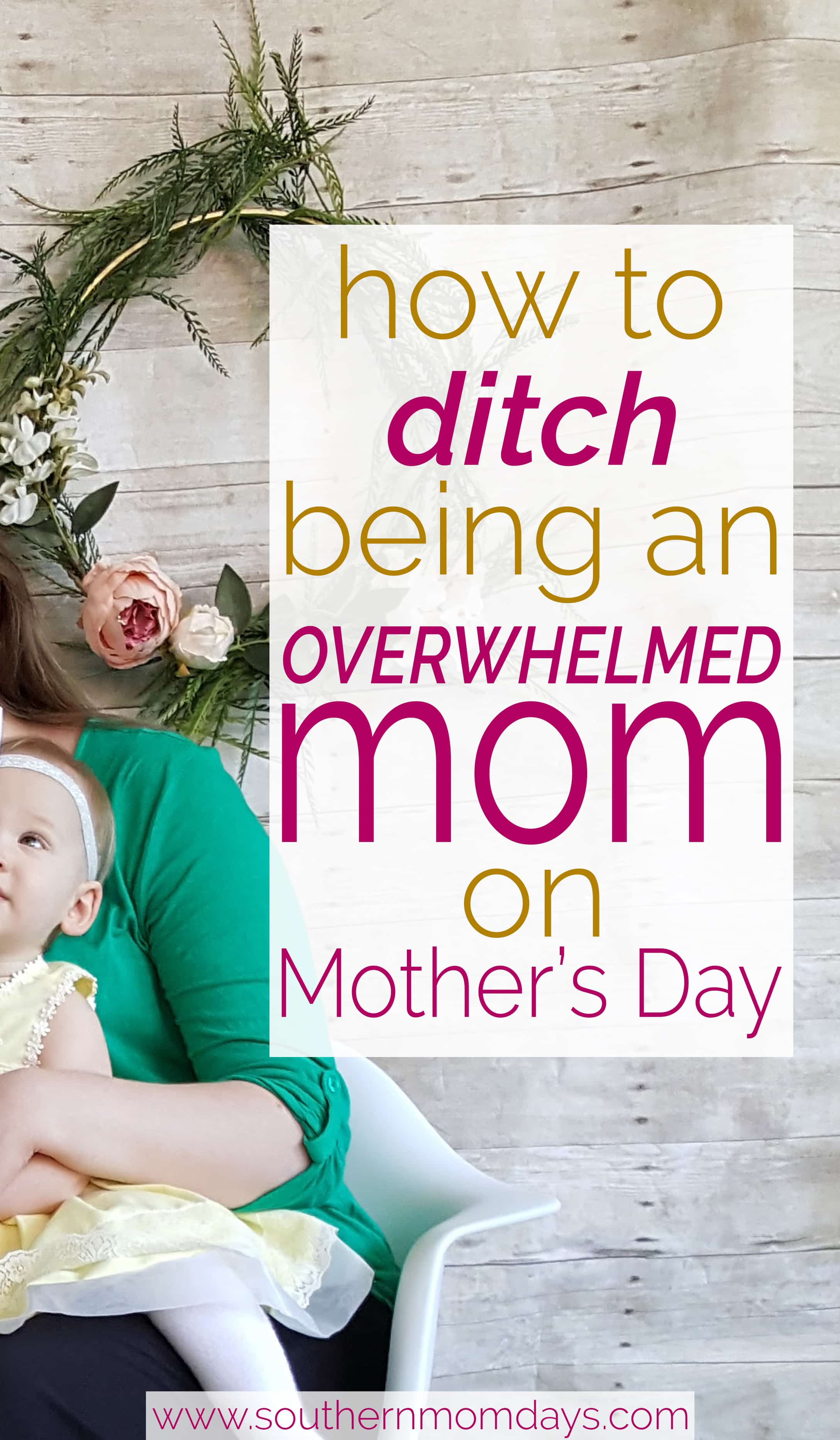 How to Ditch Being an Overwhelmed Mom on Mother's Day, featured on Southern Momdays